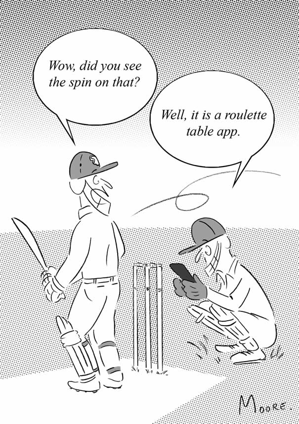Batsman and wicket-keeper on cricket pitch. Batsman turns with his eye on a spinning ball says, 'Wow did you see the spin on that?' Wicket-keeper who is crouching behind the stumps looking intently at his mobile phone says, 'Well it is a roulette table app.